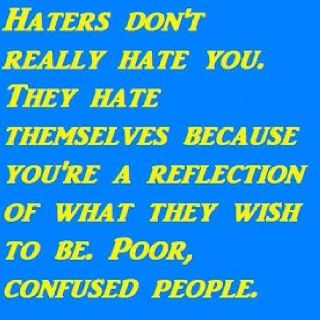 Haters need to get a life!