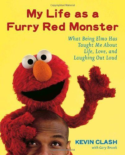 My Life as a Furry Red Monster: What Being Elmo Has Taught Me About Life, Love and Laughing Out Loud by Kevin Clash, http://www.amazon.com/dp/0767923758/ref=cm_sw_r_pi_dp_2jZEpb1V3NYE6