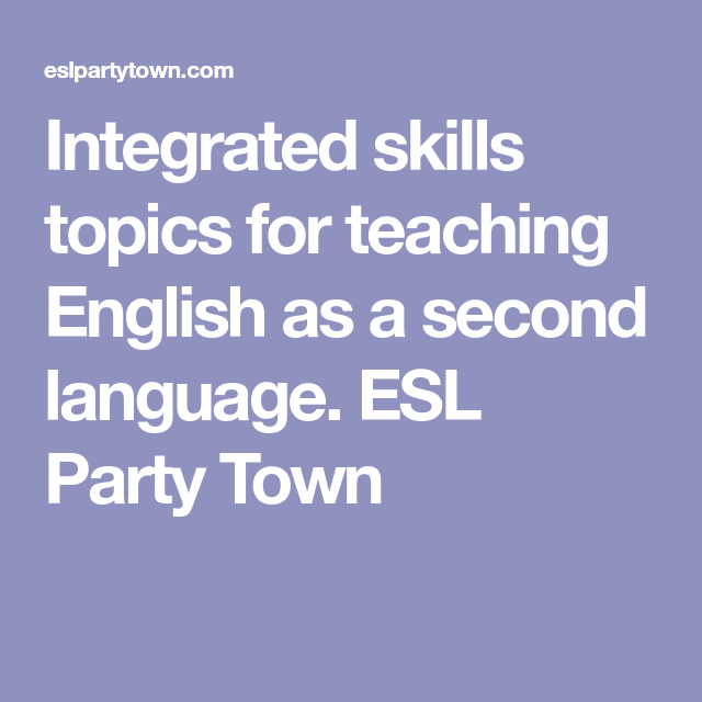Integrated Skills Topics For Teaching English As A Second Language Esl Party Town In 2020 New Vocabulary Words Teaching Vocabulary Exercises
