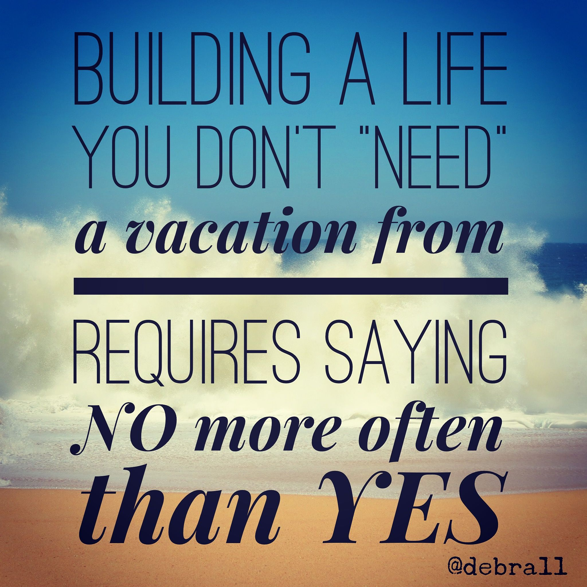 A Life Quote Building A Life You Don't Need A Vacation From Requires Saying No