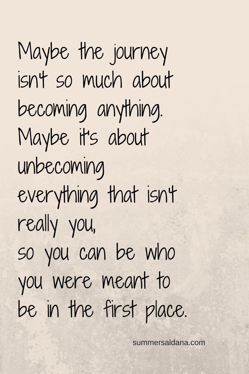 Maybe The Journey Isnt So Much About Becoming Anything Maybe Its