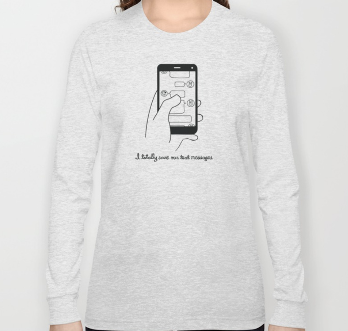 I Totally Save Our Text Messages Long Sleeve T Shirt In Four Colors