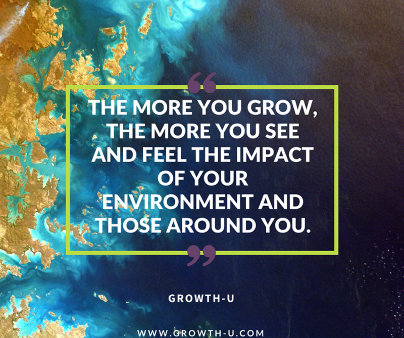 The More You Grow The More You See And Feel The Impact Of Your Environment And Those Around You People That Bring You Dow Growth Quotes Feelings Life Purpose