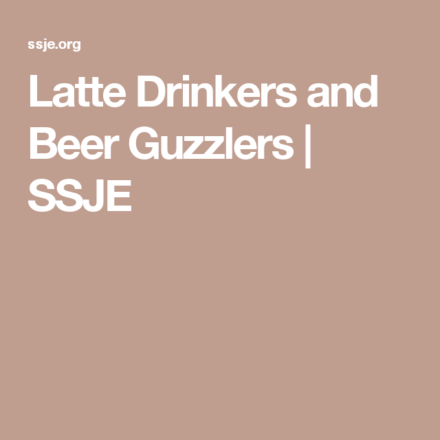 Latte Drinkers and Beer Guzzlers | SSJE
