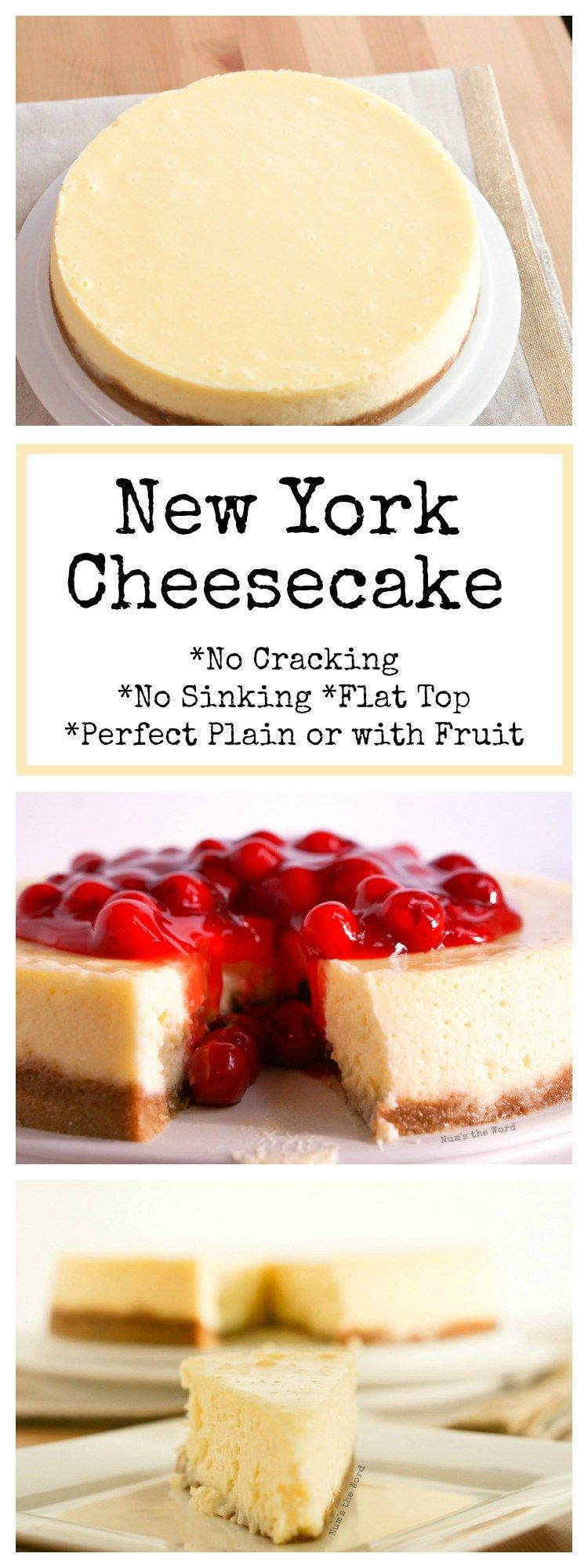 This New York Cheesecake is the best I've ever had! No cracking, no sinking top, no thick brown crust. A perfectly flat cheesecake that is tasty plain or with fruit! #dessert #cheesecake #newyork #newyorkcheesecake #cherrycheesecake #fruitcheesecake #plaincheesecake #nocracking #nosinking #flattop #nowaterbath #perfectcheesecake #recipe #numstheword #simplecheesecakerecipe