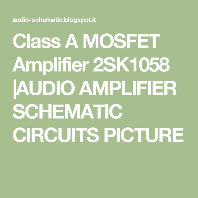 Class A MOSFET Amplifier 2SK1058  AUDIO AMPLIFIER SCHEMATIC