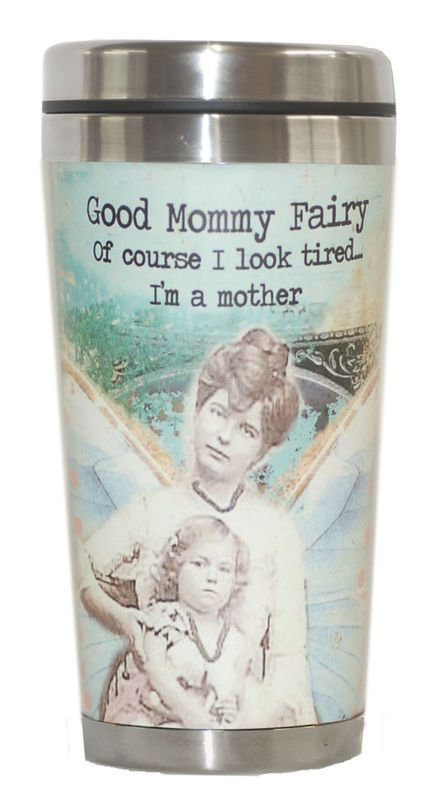 Altered Fairy Tumbler - Good Mommy Fairy: Of course I look tired...I'm a mother. Holds 14 oz. Dishwasher safe
