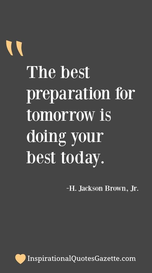 The Best Preparation For Tomorrow Is Doing Your Best Today Best