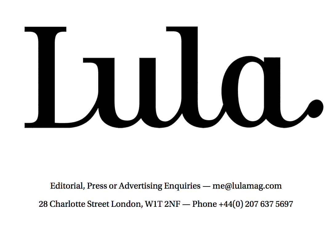 Editorial, Press or Advertising Inquiries — me@lulamag.com