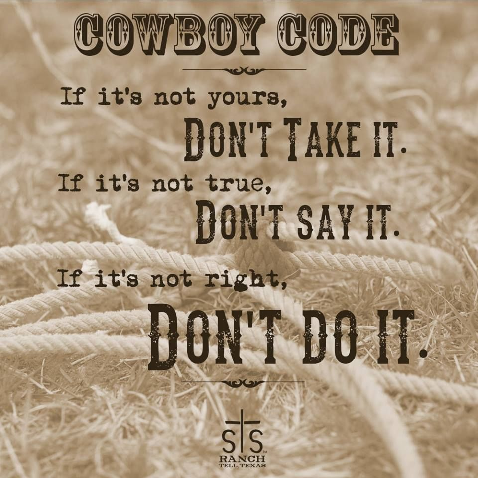 If It S Not Yours Don T Take It If It S Not True Don T Say It If It S Not Right Don T Do It Cowboy Quotes Rodeo Quotes