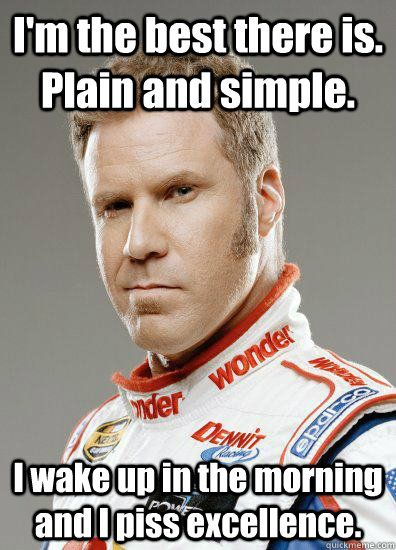 Can not Ricky bobby i piss excellence the