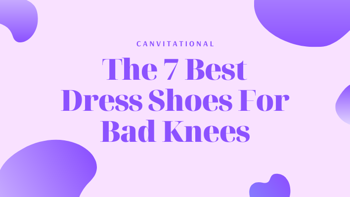 The 7 Best Dress Shoes For Bad Knees in