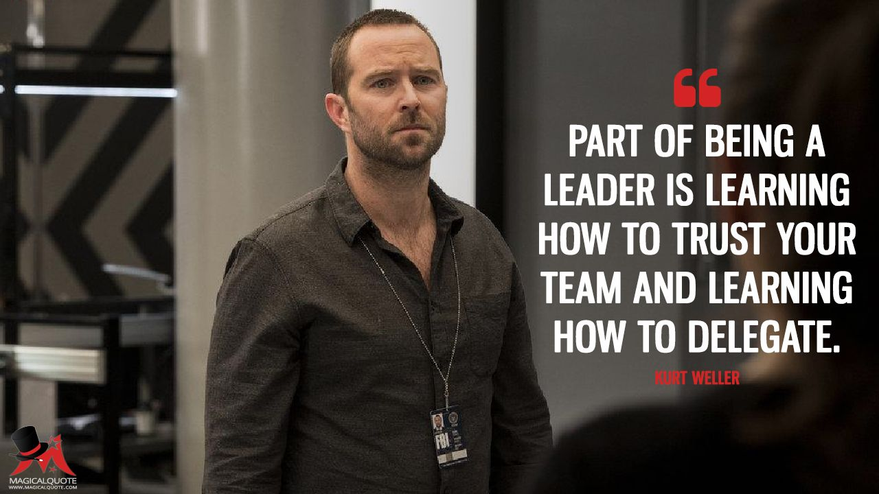 Kurt Weller: Part of being a leader is learning how to trust your team and learning how to delegate.  More on: https://www.magicalquote.com/series/blindspot/ #KurtWeller #Blindspot #BlindspotQuotes #tvquotes