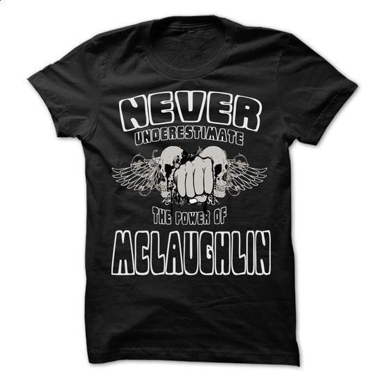 Never Underestimate The Power Of ... MCLAUGHLIN - 999 C - #white shirt #long tee. CHECK PRICE => https://www.sunfrog.com/LifeStyle/Never-Underestimate-The-Power-Of-MCLAUGHLIN--999-Cool-Name-Shirt-.html?68278