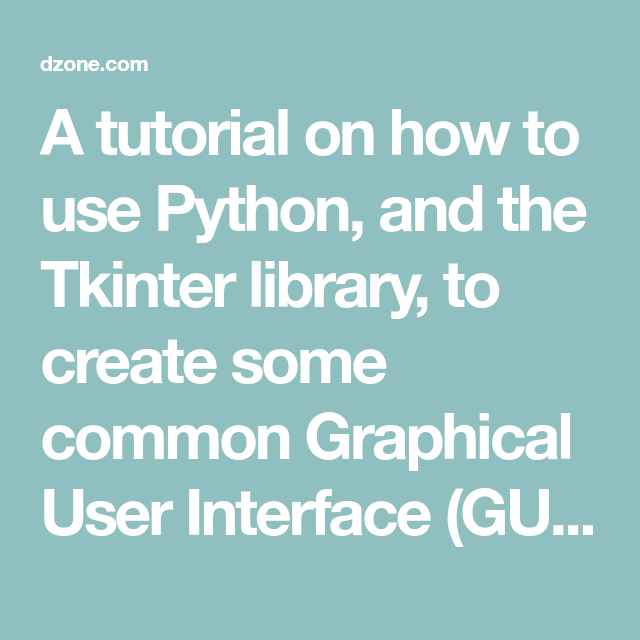 A tutorial on how to use Python, and the Tkinter library, to