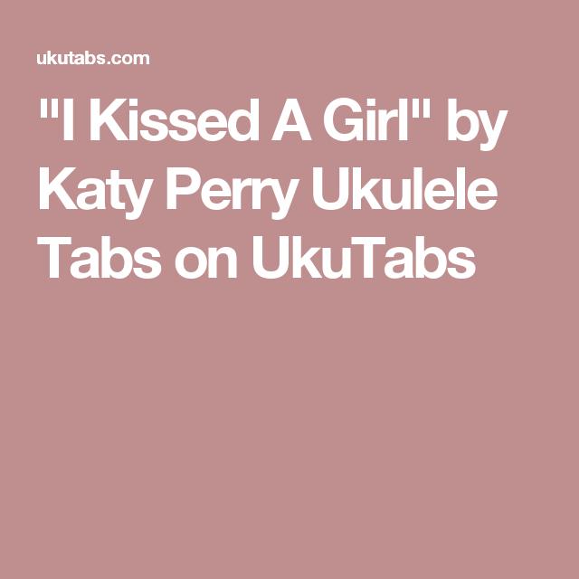 I Kissed A Girl By Katy Perry Ukulele Tabs On Ukutabs Ukulele