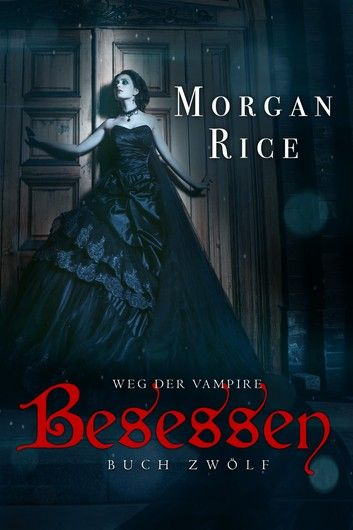Buy Besessen (Band #12 von Der Weg Der Vampire) by  Morgan Rice and Read this Book on Kobo's Free Apps. Discover Kobo's Vast Collection of Ebooks and Audiobooks Today - Over 4 Million Titles!