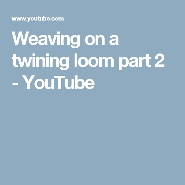 Weaving on a twining loom part 2 - YouTube
