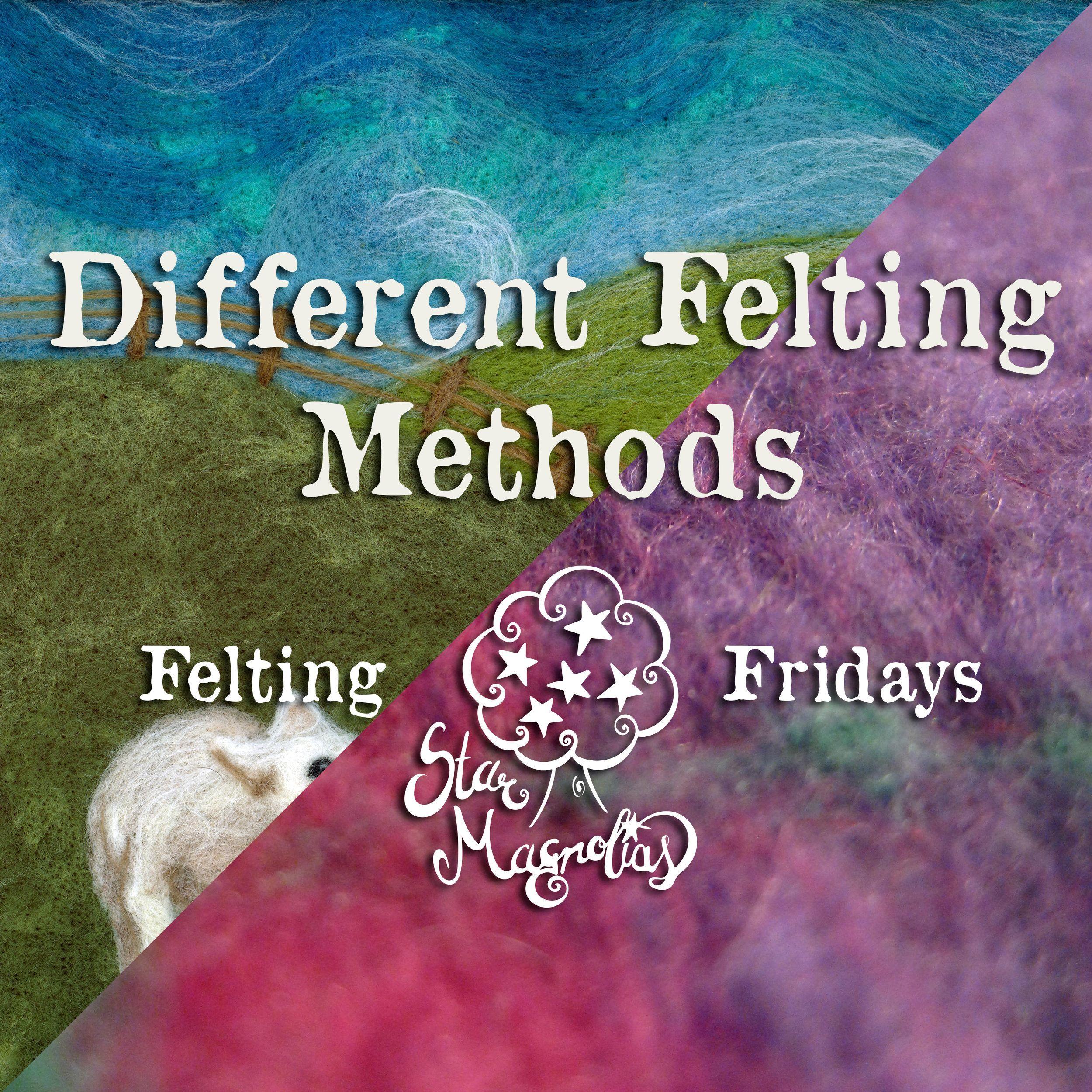 Different Ways to Felt - Felting Fridays — Star Magnolias