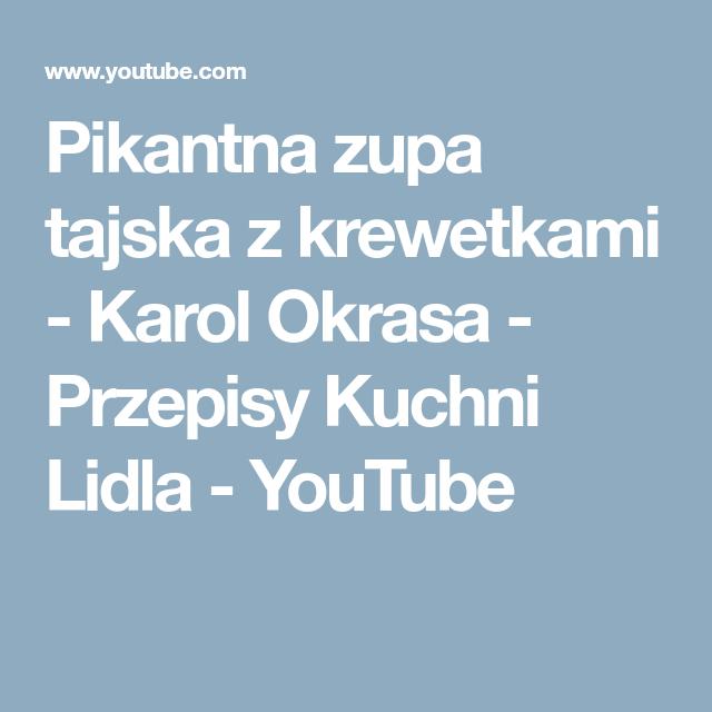 Pikantna Zupa Tajska Z Krewetkami Karol Okrasa Przepisy Kuchni Lidla Youtube Zupa Yum Youtube
