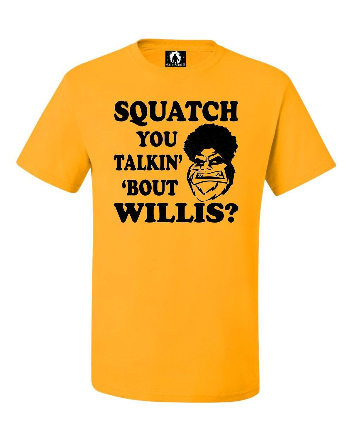 Adult Squatch You Talking Bout Willis Funny Bigfoot T-Shirt