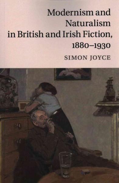 Modernism and Naturalism in British and Irish Fiction 1880-1930