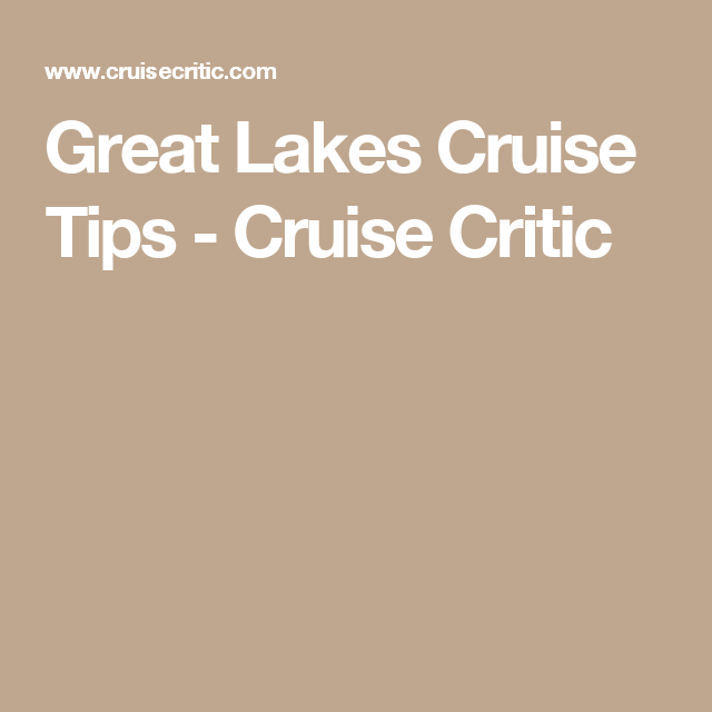 Great Lakes Cruise Tips - Cruise Critic