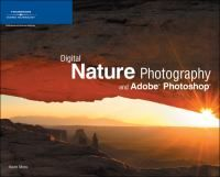 Digital nature photography and Adobe Photoshop / Kevin Moss. The book provides in-depth information on the essential computer equipment, field gear, and techniques needed to shoot digital nature photography. It also details workflow and advanced editing techniques. Outfit yourself and your equipment for the wilderness with the proper tripods, camera bags, clothing, and more!