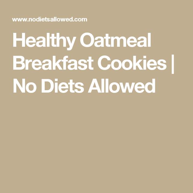 Healthy Oatmeal Breakfast Cookies | No Diets Allowed