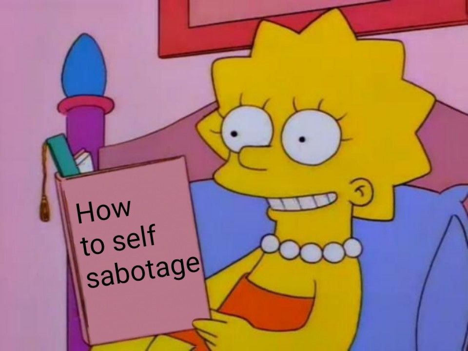 Meme Has This Been Done Before Self Sabotage Lisa Simpson Has