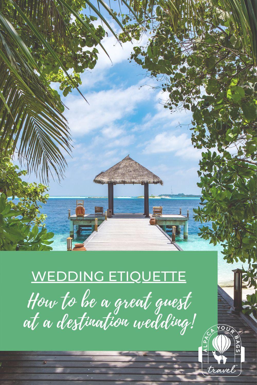 Destination Wedding Etiquette 5 Ways To Be A Great Guest In 2020 Destination Wedding Guest Destination Wedding Etiquette Destination Wedding Caribbean