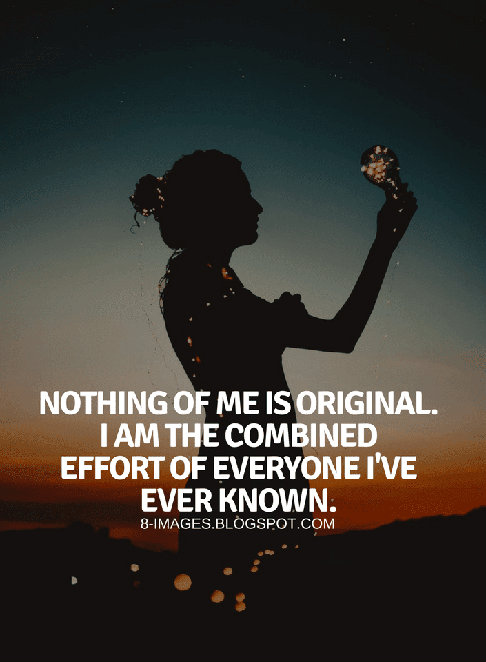 Quotes Nothing of me is original. I am the combined effort of everyone I've  ever known. | Lovely quote, Quotes, Relationship quotes