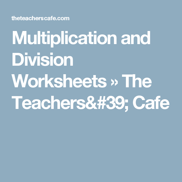 Multiplication and Division Worksheets » The Teachers\' Cafe ...