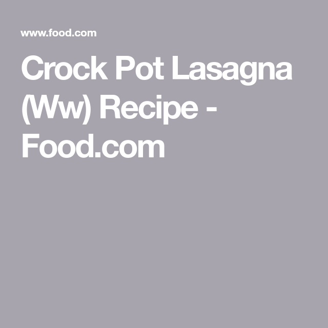 Crock Pot Lasagna (Ww) #crockpotlasagna Crock Pot Lasagna (Ww) Recipe  - Food.com #crockpotlasagna