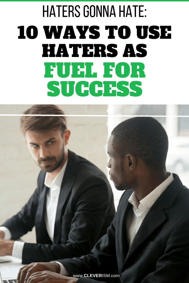 Haters Gonna Hate: 10 Ways to Use Haters as Fuel for Success