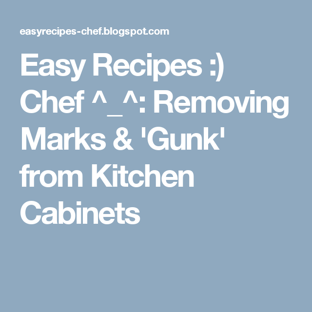 Easy Recipes :) Chef ^_^: Removing Marks & 'Gunk' from Kitchen Cabinets