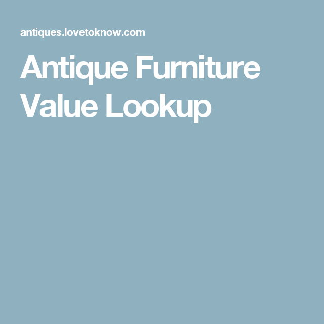 Includes Printed Furniture Value Guides Online Antique Furniture Value Lookup Appraising Your Antique Furniture For Insurance And Understanding Antique