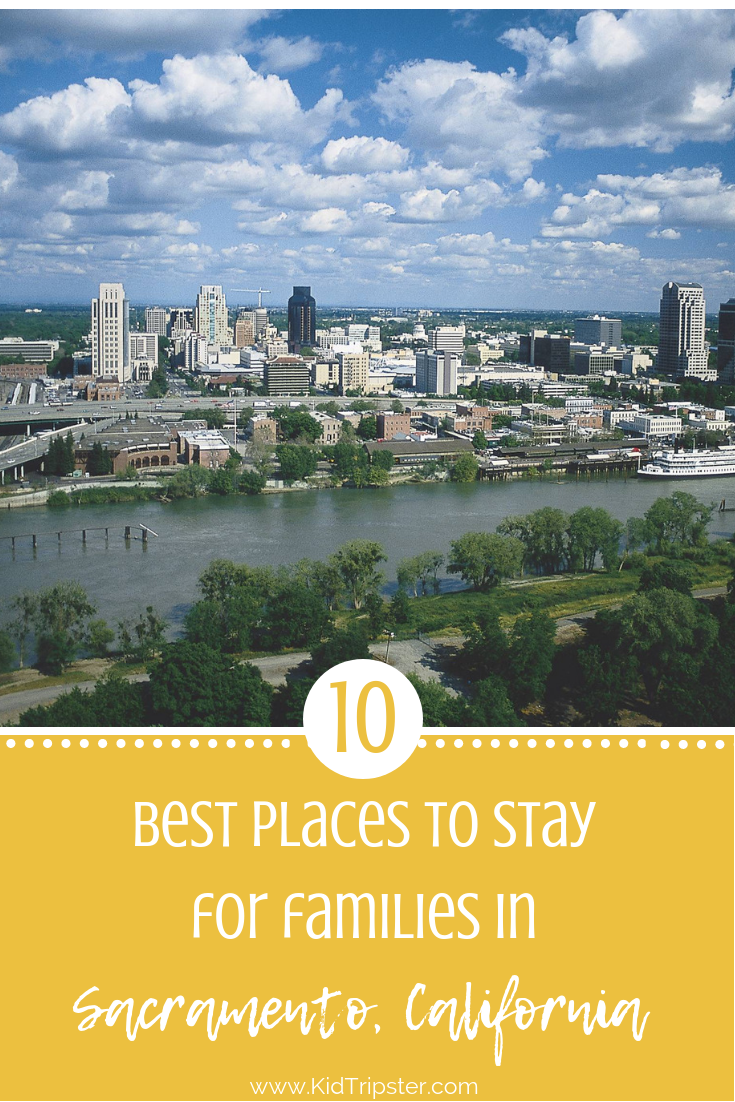 10 Best Places To Stay For Families In Sacramento California Hotel Lodging Accommodations Destination Familyvacation