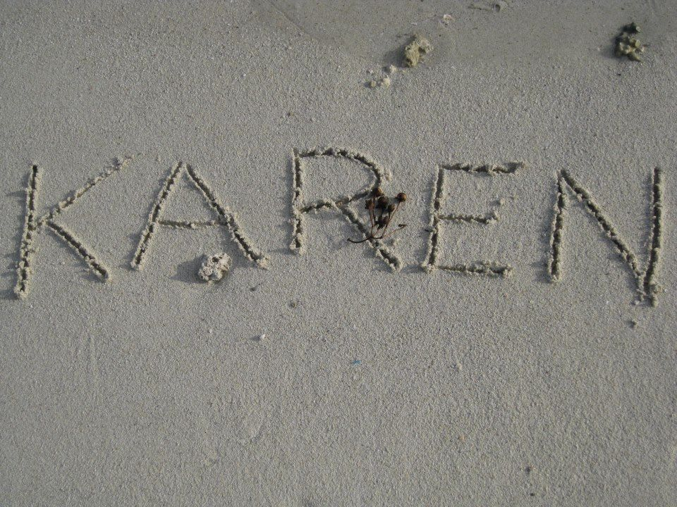 Karen in the sand!!! My favorite Place!!! Karen name