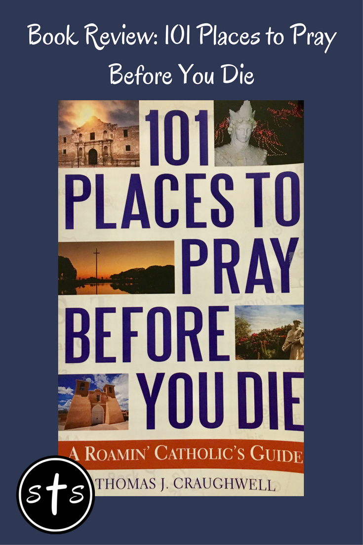 Book Review 101 Places to Pray Before You Die Catholic