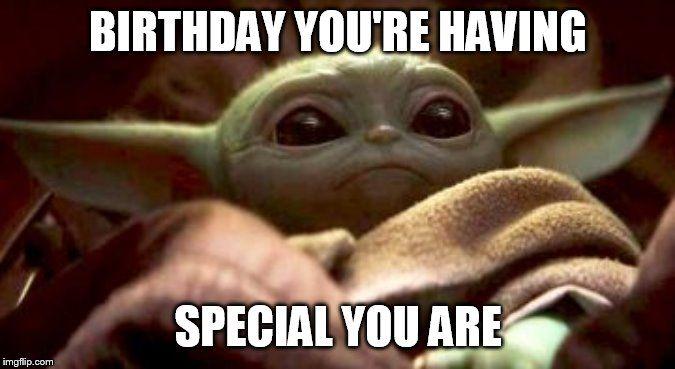 Baby Yoda Birthday You Re Having Special You Are Yoda Funny Yoda Happy Birthday Yoda Meme