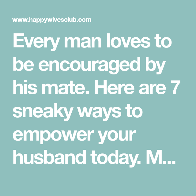 7 Quick Ways To Empower Your Husband