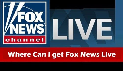 Where Can I get Fox News Live Fox News Live Streaming TV