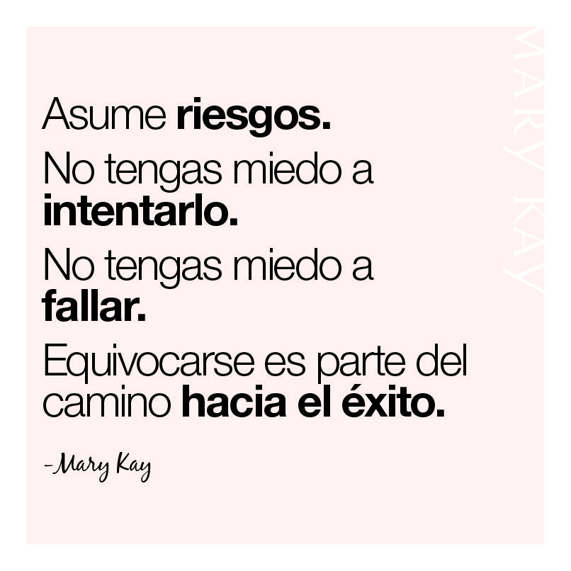Palabras inspiradoras de Mary Kay Ash. Asume riesgos. No tengas miedo a intentarlo. No tengas miedo a fallar. Equivocarse es parte del camino hacia el éxito.