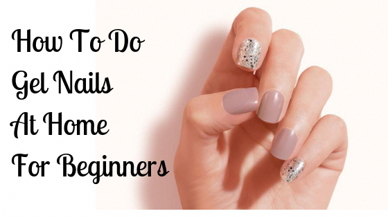 How To Do Gel Nails At Home For Beginners The Ideal Way This Guide Will Teach You The Step By Step Process Gel Nail Kit Gel Nails At Home