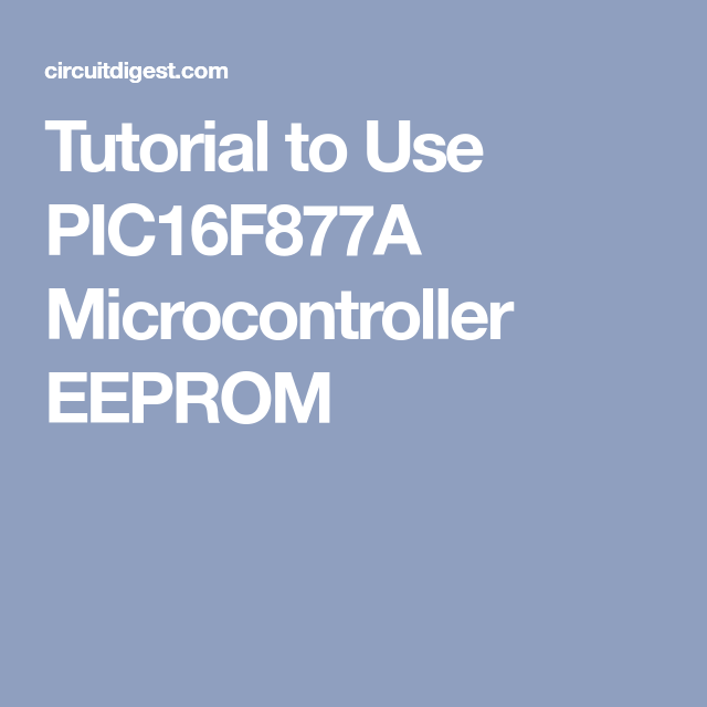 Tutorial to Use PIC16F877A Microcontroller EEPROM | Libro
