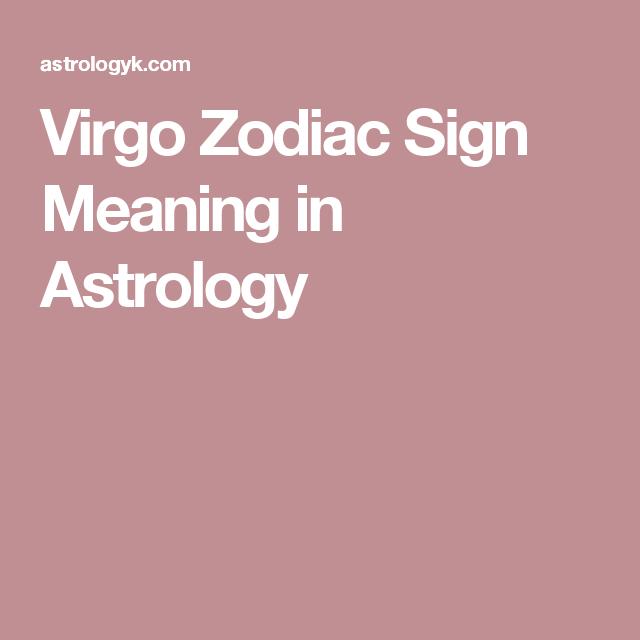 Virgo Zodiac Sign Meaning In Astrology Virgo Pinterest Virgo