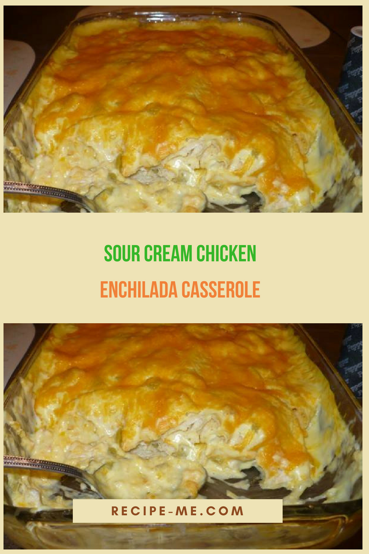 Sour Cream Chicken Enchilada Casserole Mexicanfoodrecipes Sour Cream Chicken Food Recipes Chicken Enchilada Casserole