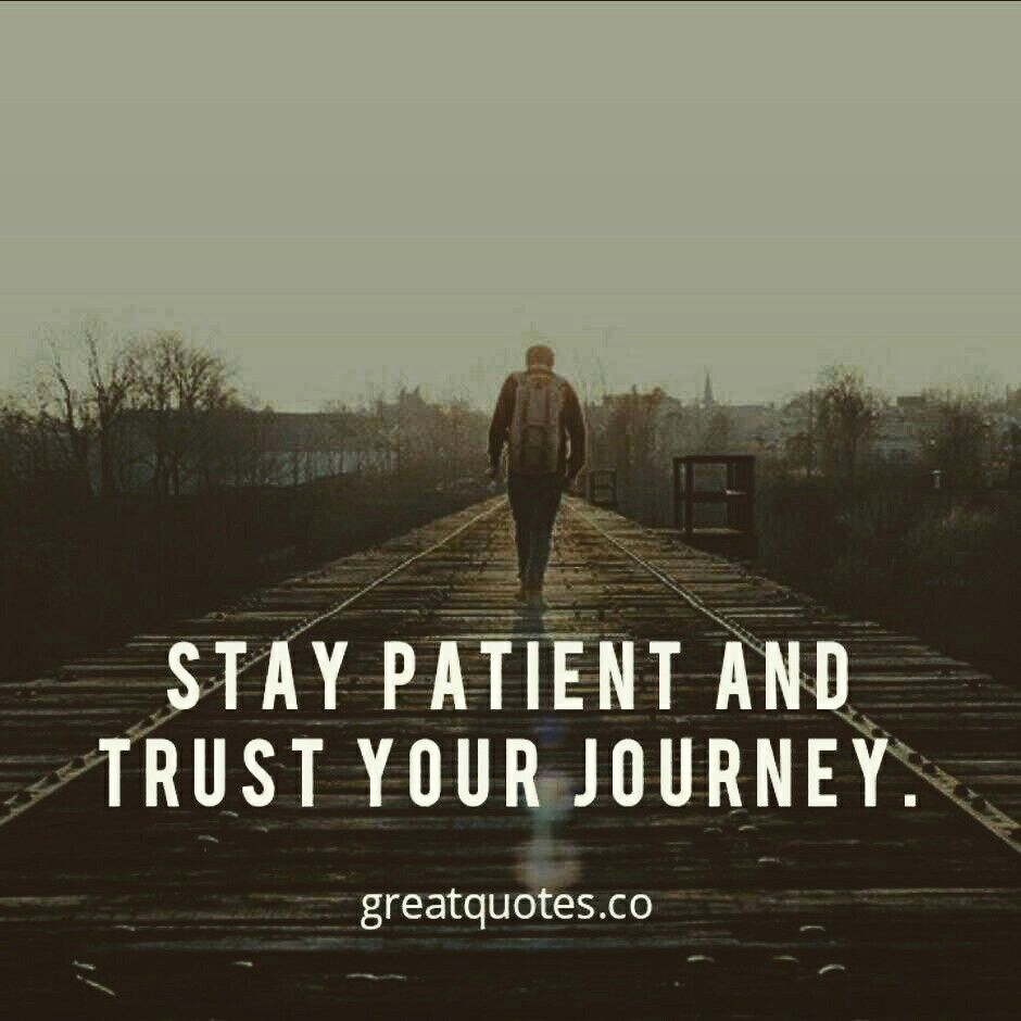 Quotes Journey: Stay Patient And Trust Your Journey. Read More @ Www