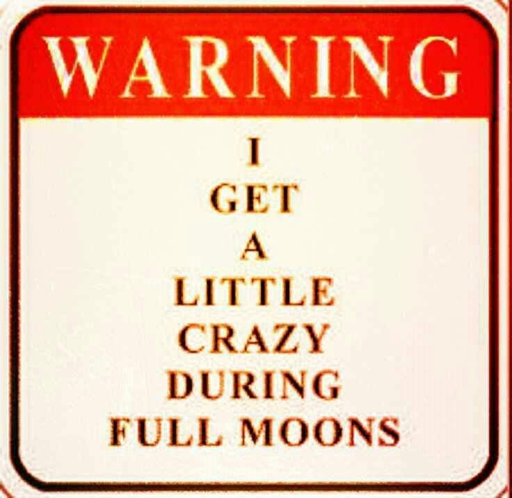 I get crazy during full moon